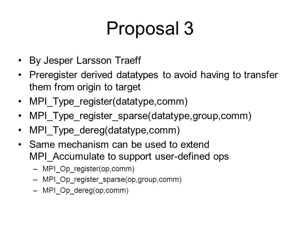 Proposal 3 By Jesper Larsson Traeff Preregister derived datatypes to avoid having to transfer them from origin to target MPI_Type_register(datatype,co