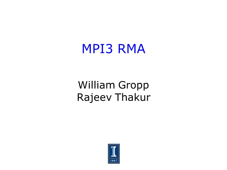 MPI3 RMA William Gropp Rajeev Thakur