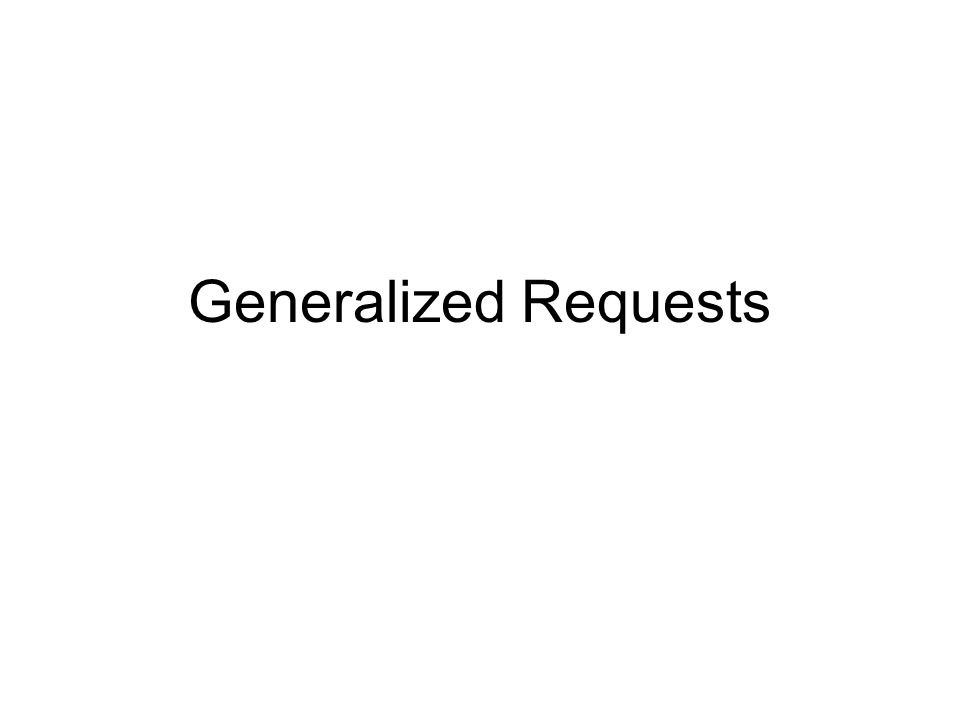 Generalized Requests