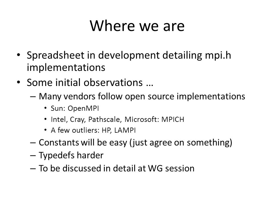 Where we are Spreadsheet in development detailing mpi.h implementations Some initial observations … – Many vendors follow open source implementations