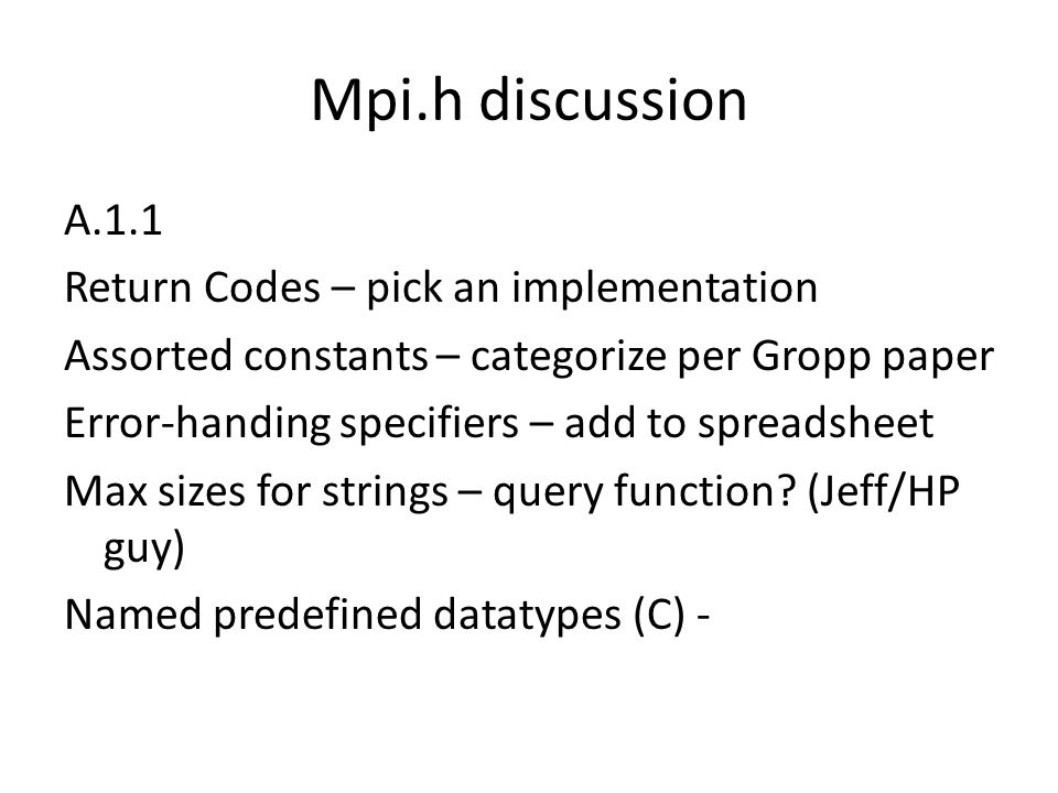 Mpi.h discussion A.1.1 Return Codes – pick an implementation Assorted constants – categorize per Gropp paper Error-handing specifiers – add to spreads