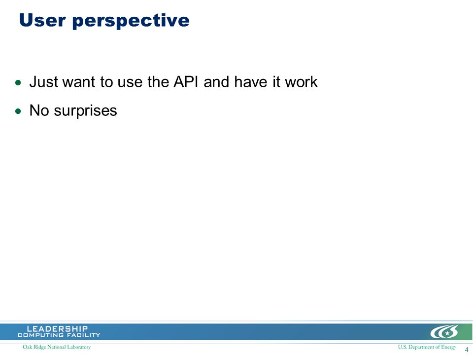 4 User perspective Just want to use the API and have it work No surprises