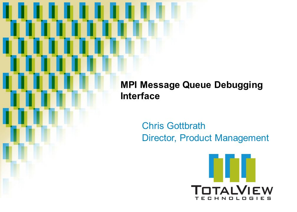 MPI Message Queue Debugging Interface Chris Gottbrath Director, Product Management