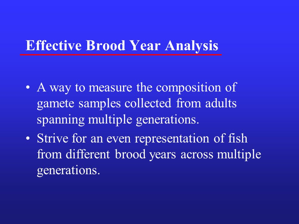 Effective Brood Year Analysis A way to measure the composition of gamete samples collected from adults spanning multiple generations.