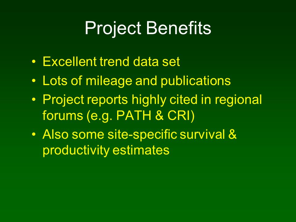 Project Benefits Excellent trend data set Lots of mileage and publications Project reports highly cited in regional forums (e.g. PATH & CRI) Also some