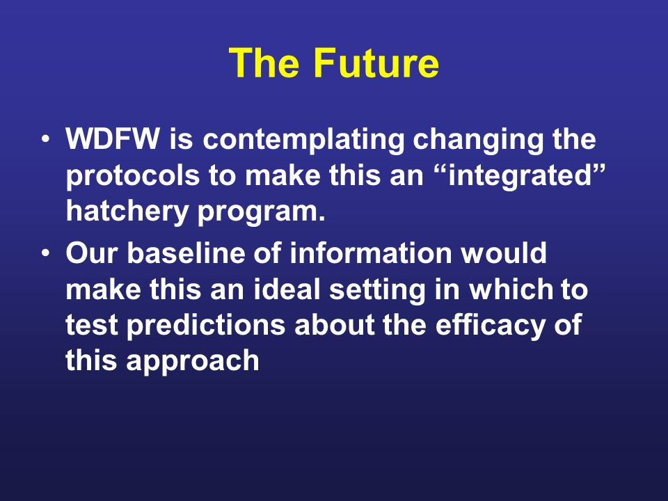 The Future WDFW is contemplating changing the protocols to make this an integrated hatchery program.