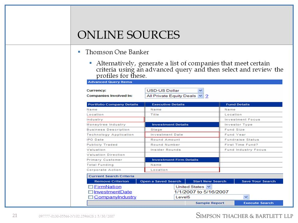 20 097777-0130-05566-NY02.2596628.1 5/30/2007 ONLINE SOURCES Thomson One Banker The Private Equity section in Banker gives detailed Profiles of companies receiving private equity funds.