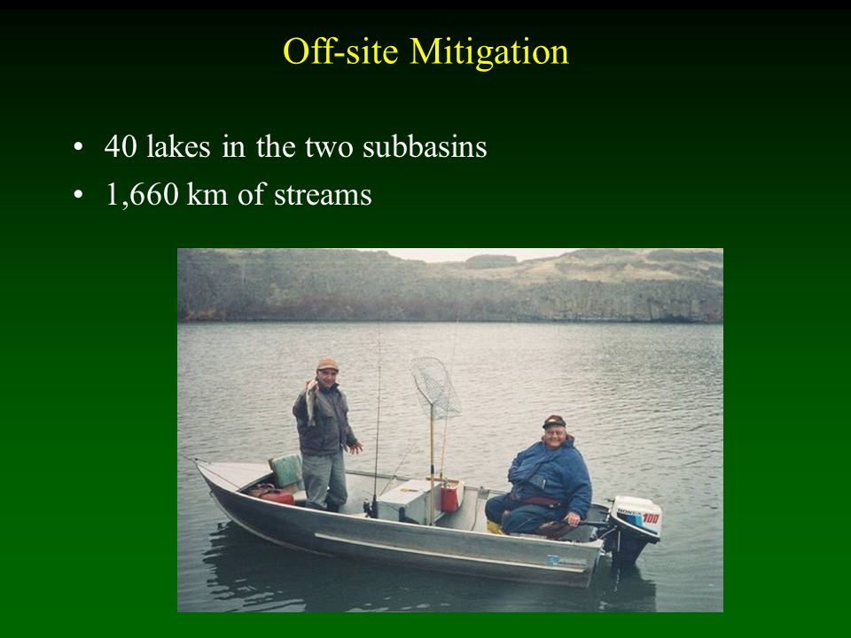 Off-site Mitigation 40 lakes in the two subbasins 1,660 km of streams