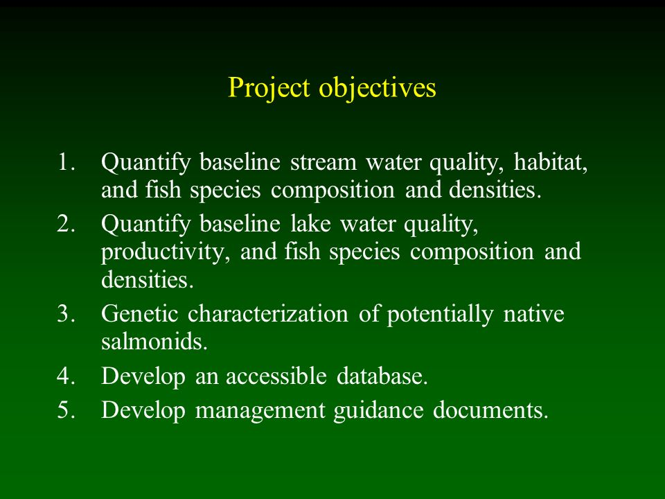 Project objectives 1.Quantify baseline stream water quality, habitat, and fish species composition and densities.