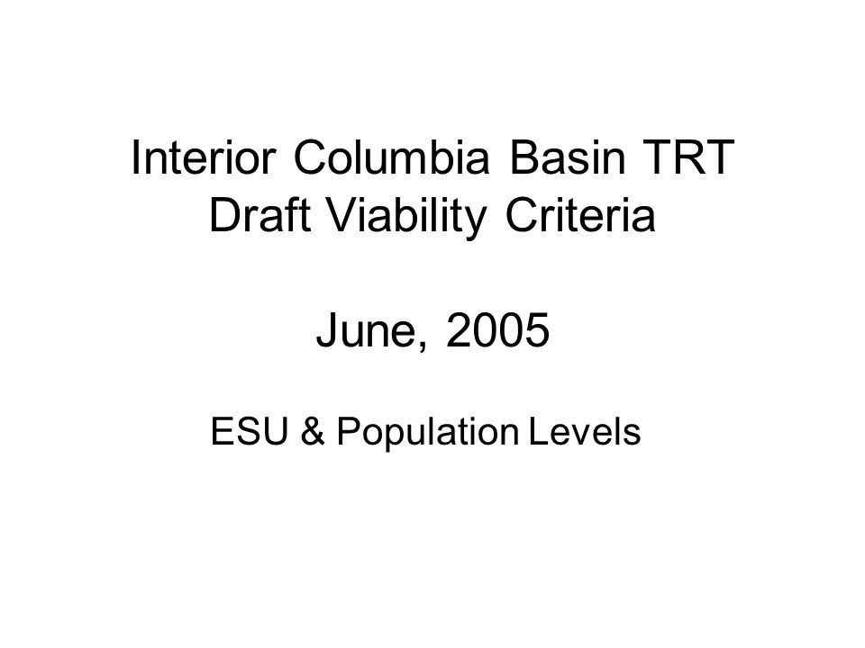 Interior Columbia Basin TRT Draft Viability Criteria June, 2005 ESU & Population Levels
