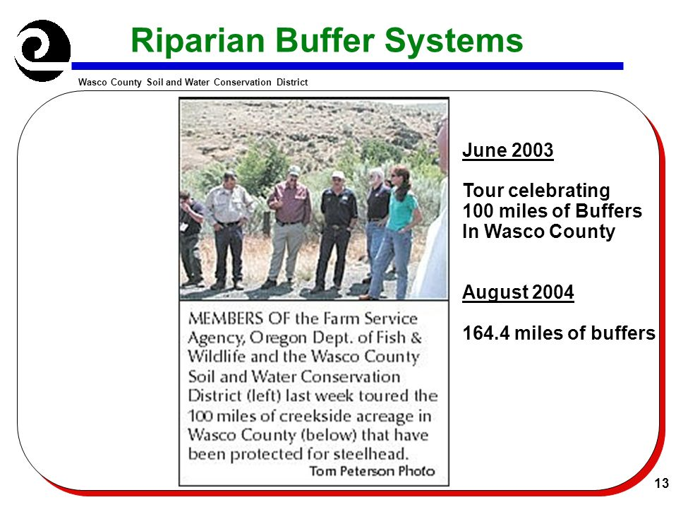 Wasco County Soil and Water Conservation District 13 Riparian Buffer Systems June 2003 Tour celebrating 100 miles of Buffers In Wasco County August miles of buffers
