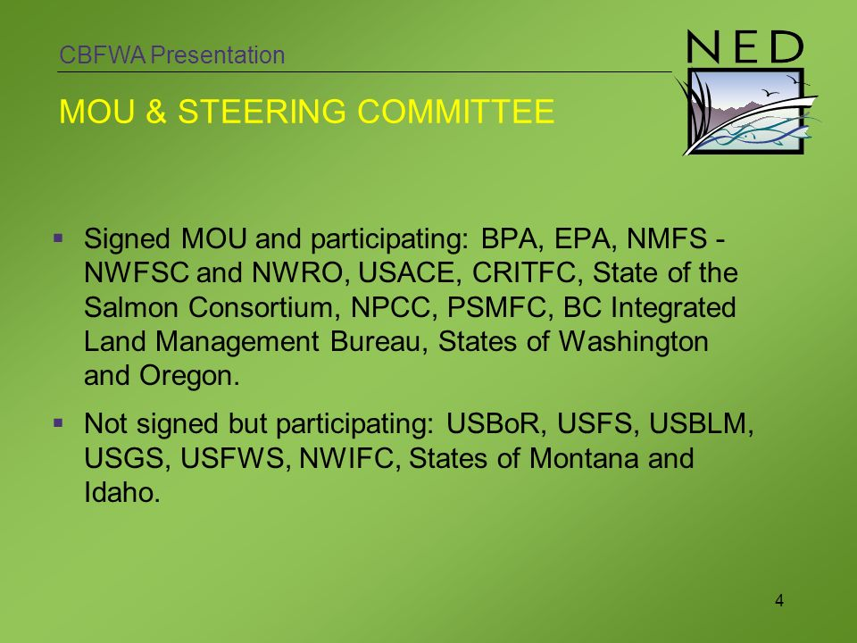 CBFWA Presentation 4 Signed MOU and participating: BPA, EPA, NMFS - NWFSC and NWRO, USACE, CRITFC, State of the Salmon Consortium, NPCC, PSMFC, BC Integrated Land Management Bureau, States of Washington and Oregon.