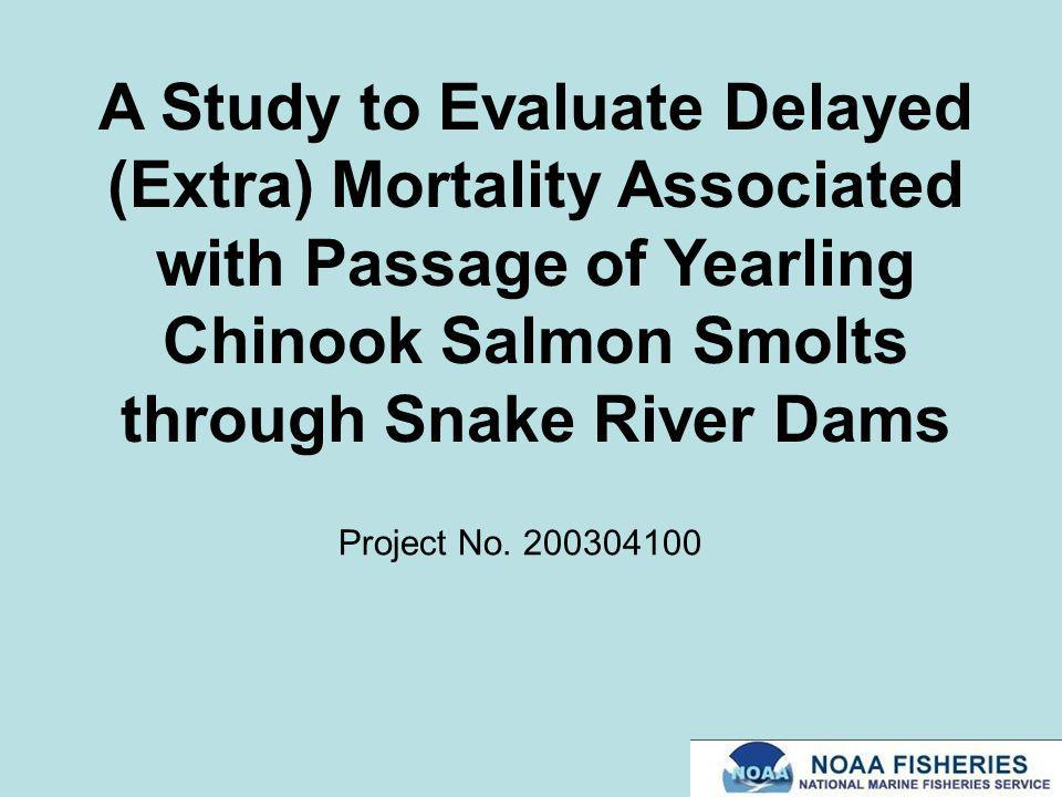 A Study to Evaluate Delayed (Extra) Mortality Associated with Passage of Yearling Chinook Salmon Smolts through Snake River Dams Project No.