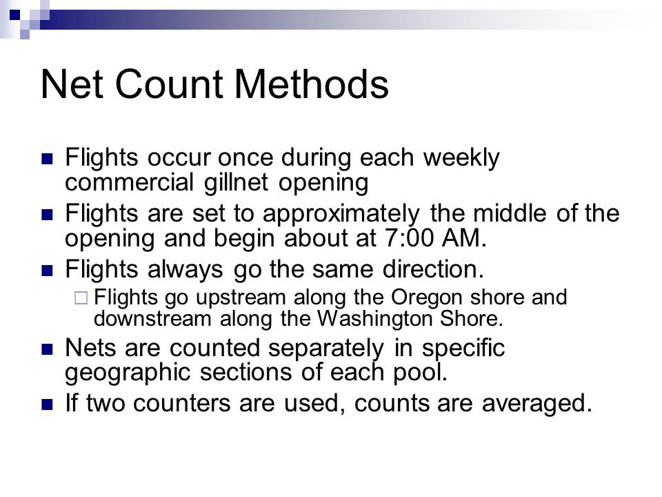 Net Count Methods Flights occur once during each weekly commercial gillnet opening Flights are set to approximately the middle of the opening and begi
