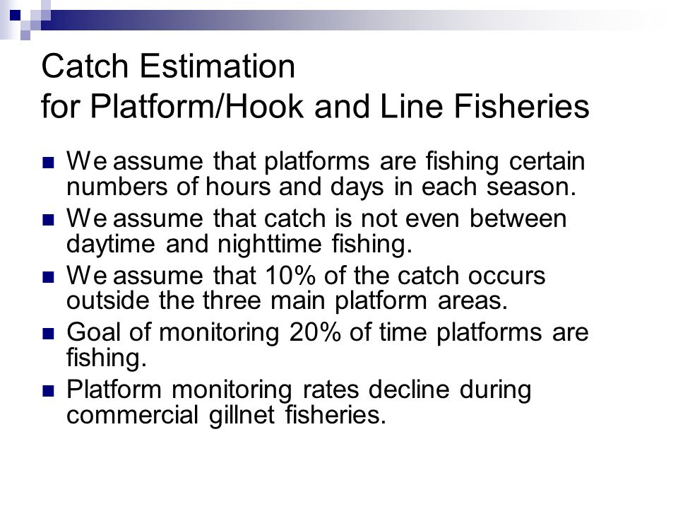 Catch Estimation for Platform/Hook and Line Fisheries We assume that platforms are fishing certain numbers of hours and days in each season.