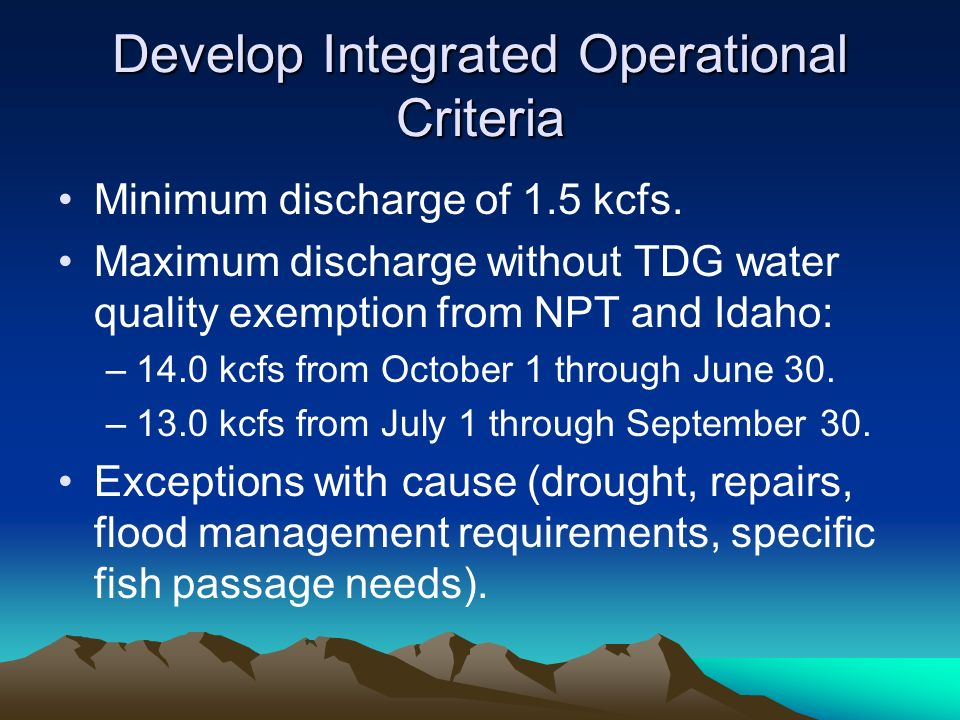 Develop Integrated Operational Criteria Minimum discharge of 1.5 kcfs.