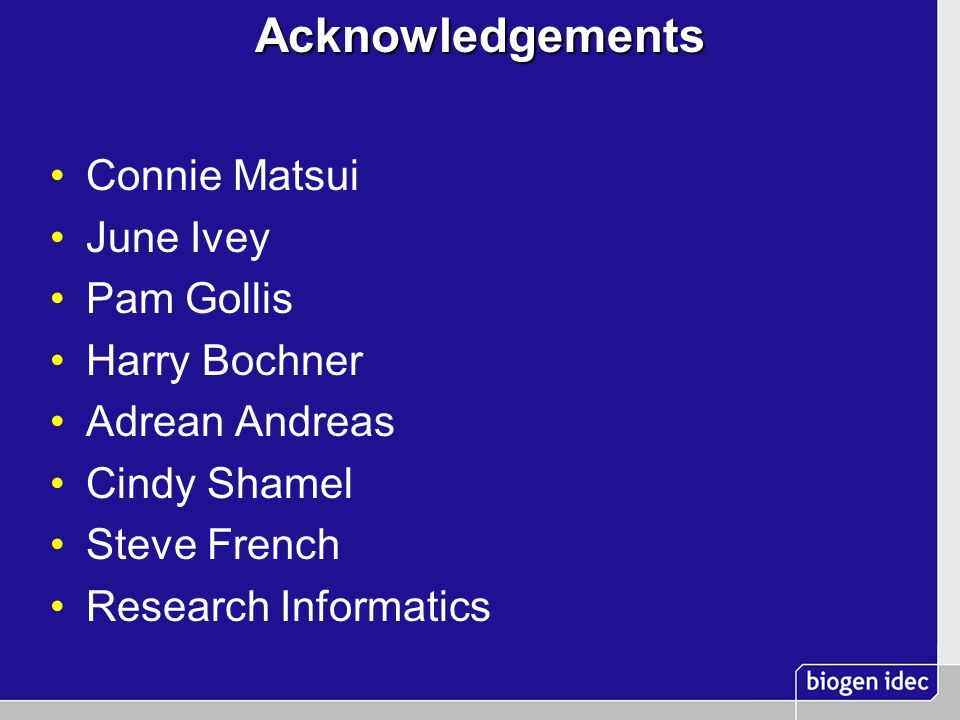 Acknowledgements Connie Matsui June Ivey Pam Gollis Harry Bochner Adrean Andreas Cindy Shamel Steve French Research Informatics