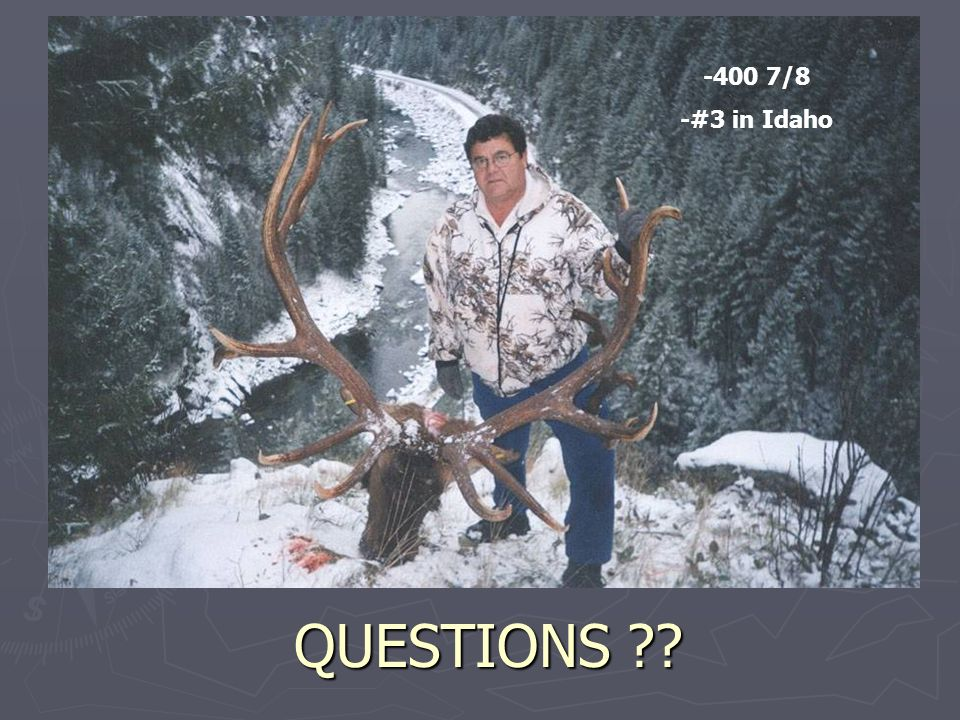 QUESTIONS ?? -400 7/8 -#3 in Idaho