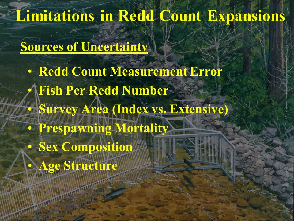 Limitations in Redd Count Expansions Redd Count Measurement Error Fish Per Redd Number Survey Area (Index vs. Extensive) Prespawning Mortality Sex Com