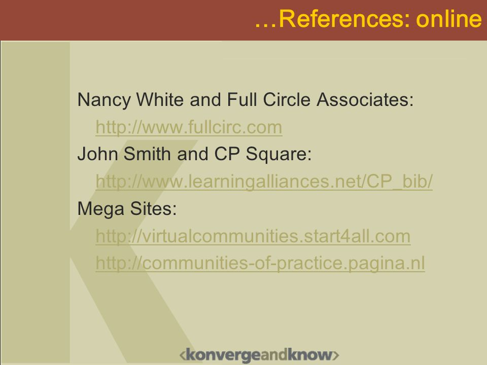 …References: online Nancy White and Full Circle Associates: http://www.fullcirc.com John Smith and CP Square: http://www.learningalliances.net/CP_bib/