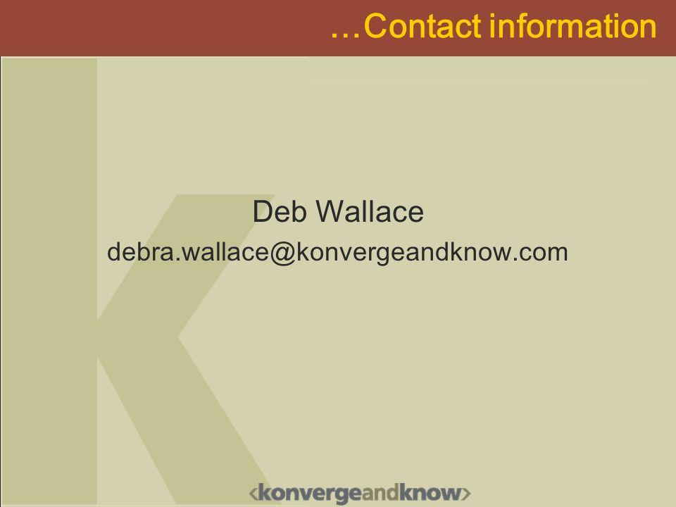 …Contact information Deb Wallace debra.wallace@konvergeandknow.com