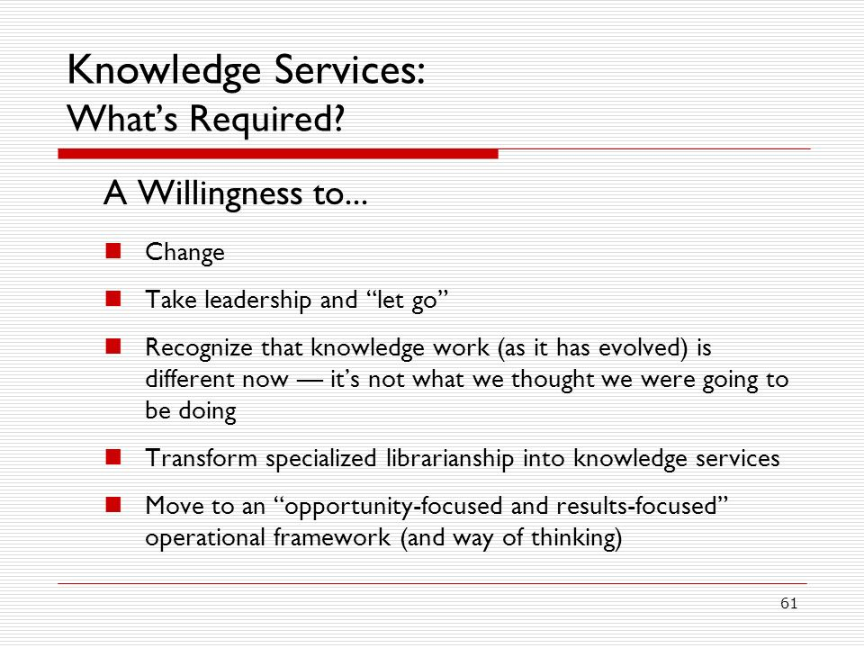 61 Knowledge Services: Whats Required.A Willingness to...
