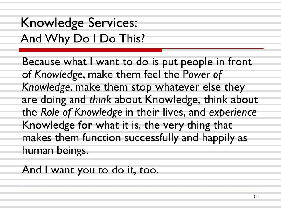 63 Knowledge Services: And Why Do I Do This.