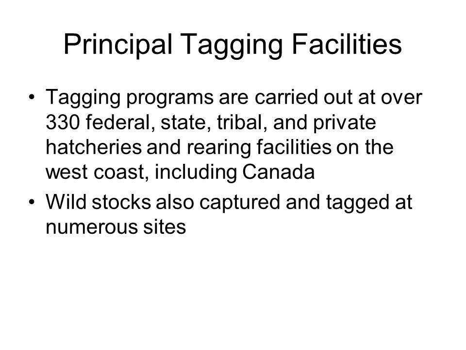 Principal Tagging Facilities Tagging programs are carried out at over 330 federal, state, tribal, and private hatcheries and rearing facilities on the