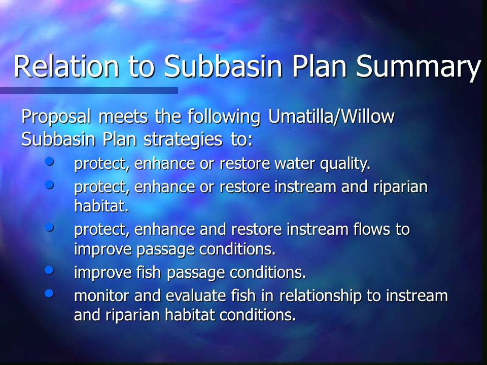 Relation to Subbasin Plan Summary Proposal meets the following Umatilla/Willow Subbasin Plan strategies to: protect, enhance or restore water quality.