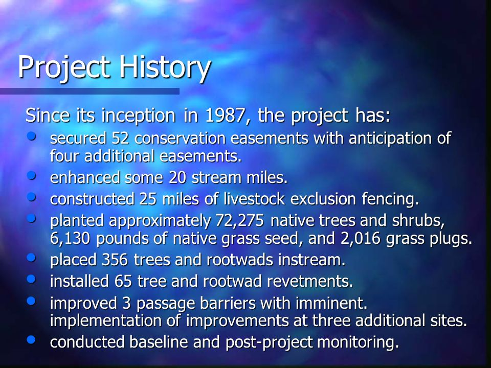 Project History Since its inception in 1987, the project has: secured 52 conservation easements with anticipation of four additional easements.