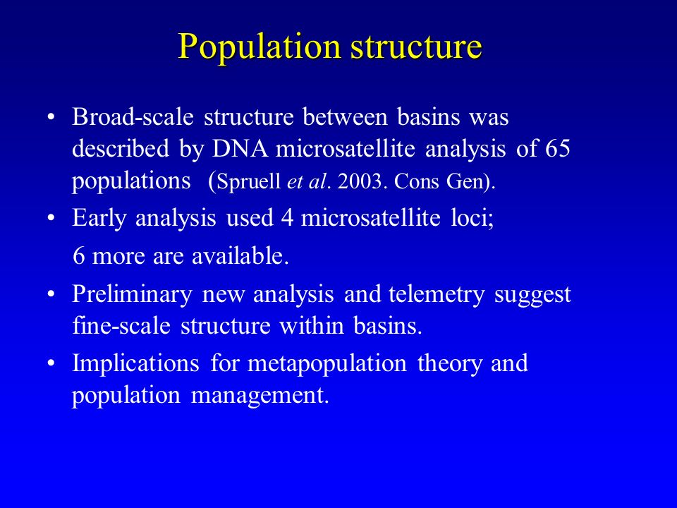 Population structure Broad-scale structure between basins was described by DNA microsatellite analysis of 65 populations ( Spruell et al. 2003. Cons G