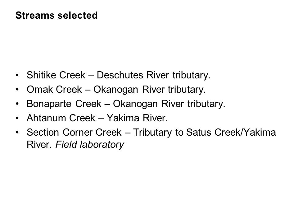 Shitike Creek – Deschutes River tributary. Omak Creek – Okanogan River tributary.