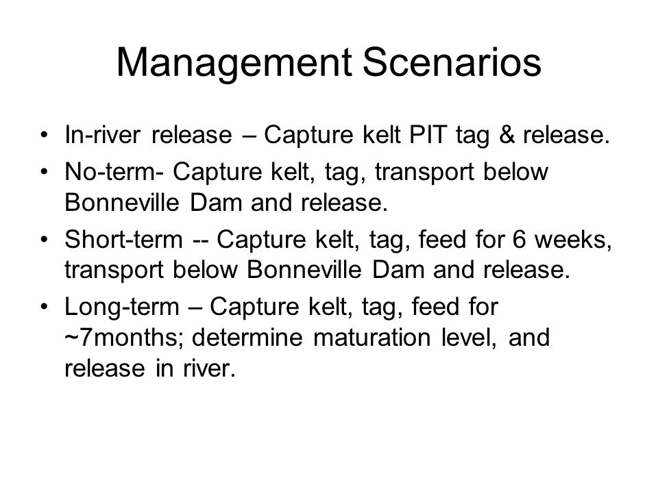 Management Scenarios In-river release – Capture kelt PIT tag & release.