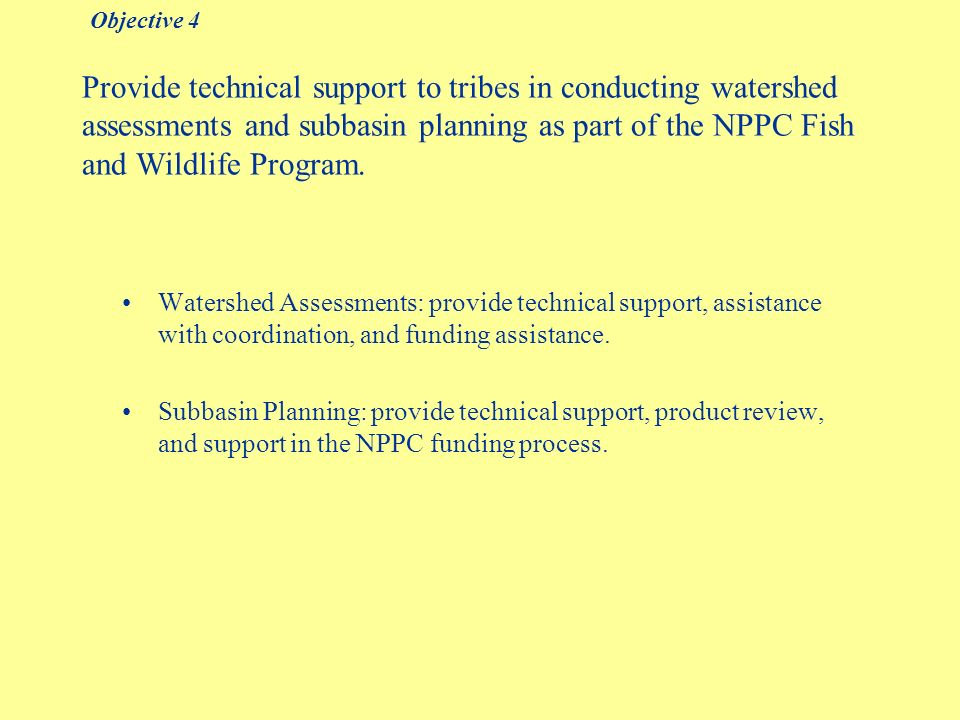 Provide technical support to tribes in conducting watershed assessments and subbasin planning as part of the NPPC Fish and Wildlife Program.