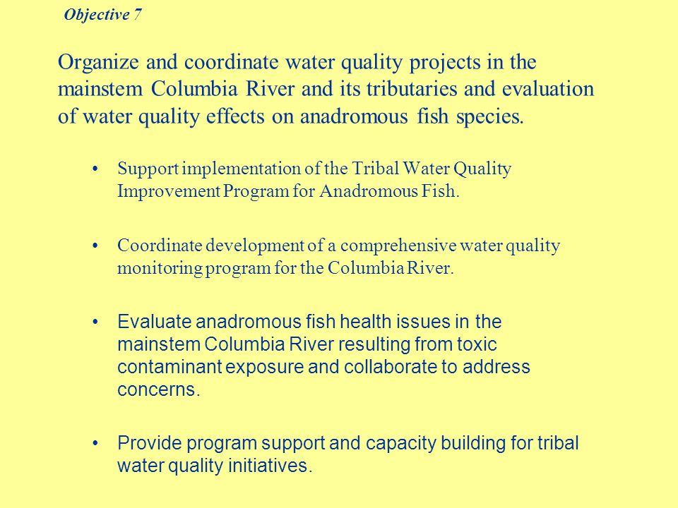 Organize and coordinate water quality projects in the mainstem Columbia River and its tributaries and evaluation of water quality effects on anadromous fish species.