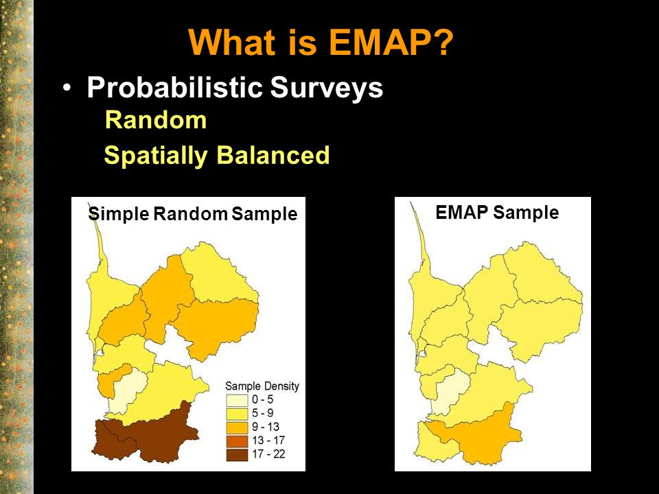 What is EMAP Probabilistic Surveys Simple Random Sample EMAP Sample Random Spatially Balanced