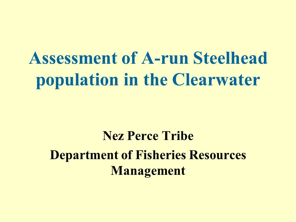 Assessment of A-run Steelhead population in the Clearwater Nez Perce Tribe Department of Fisheries Resources Management