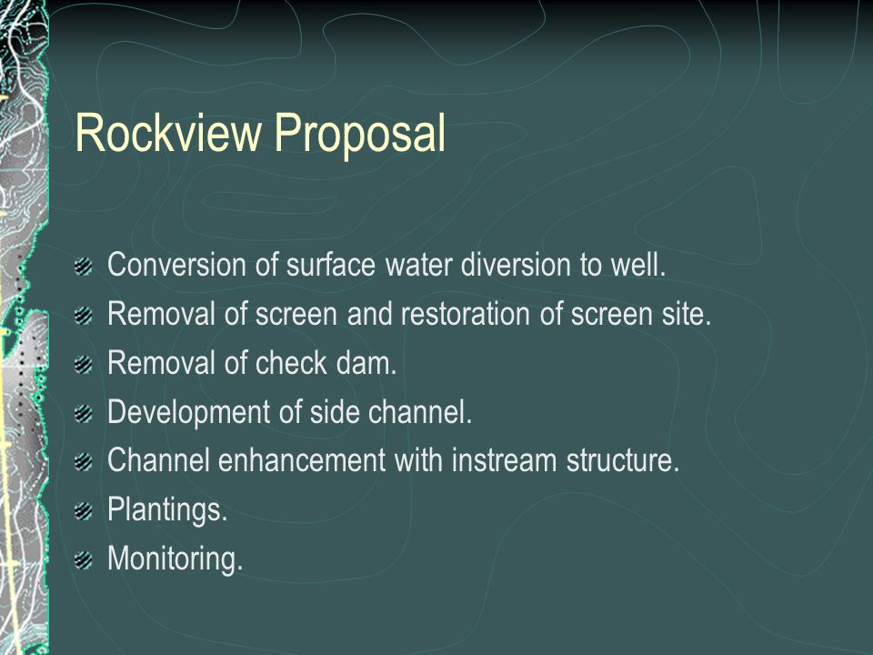 Rockview Proposal Conversion of surface water diversion to well. Removal of screen and restoration of screen site. Removal of check dam. Development o