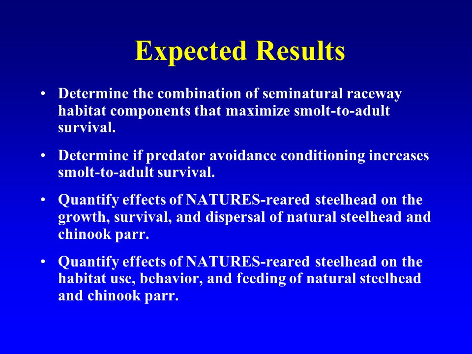 Expected Results Determine the combination of seminatural raceway habitat components that maximize smolt-to-adult survival.