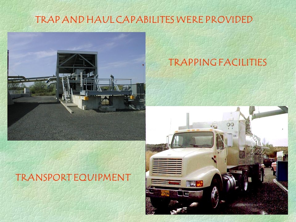 TRAP AND HAUL CAPABILITES WERE PROVIDED TRAPPING FACILITIES TRANSPORT EQUIPMENT