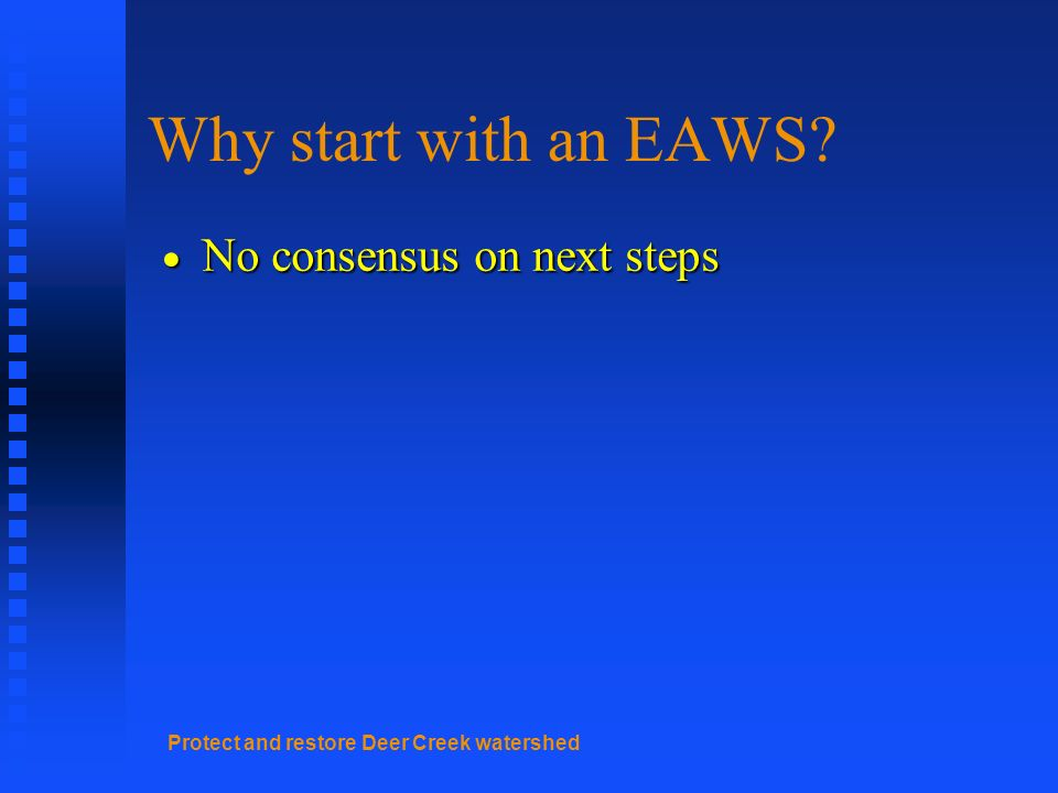 Protect and restore Deer Creek watershed Why start with an EAWS.