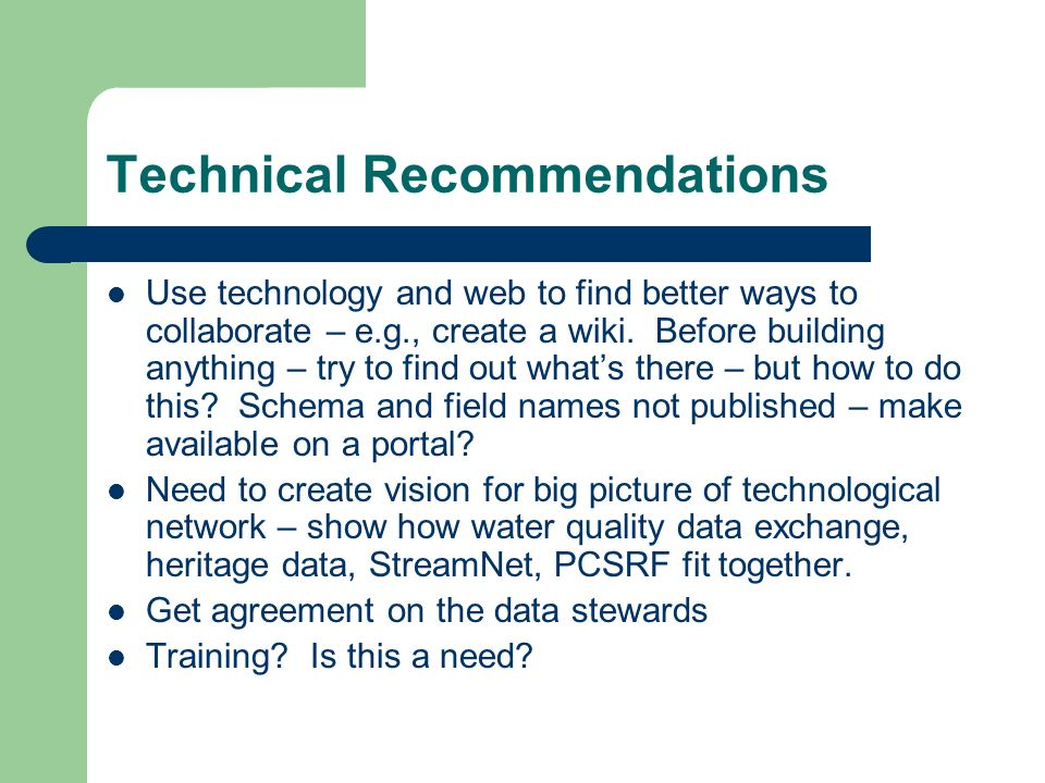 Technical Recommendations Use technology and web to find better ways to collaborate – e.g., create a wiki.