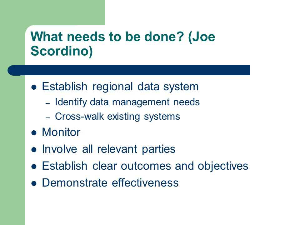 Technical Recommendations Already lots of pilots (maybe these are phase 1 vs pilots) – need to make them operational – need to demonstrate proof of concept Use NED as forum to develop technical solutions – examine options for synergy among existing systems Consider how to strategically move forward based on approaches taken and lessons learned Create one-place report – population, limiting factors, project status – recognize living nature of the data – (being done within the Basin) – not storing the data – access to real-time.