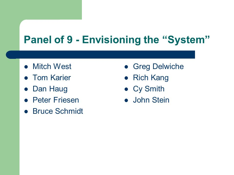 Panel of 9 - Envisioning the System Mitch West Tom Karier Dan Haug Peter Friesen Bruce Schmidt Greg Delwiche Rich Kang Cy Smith John Stein