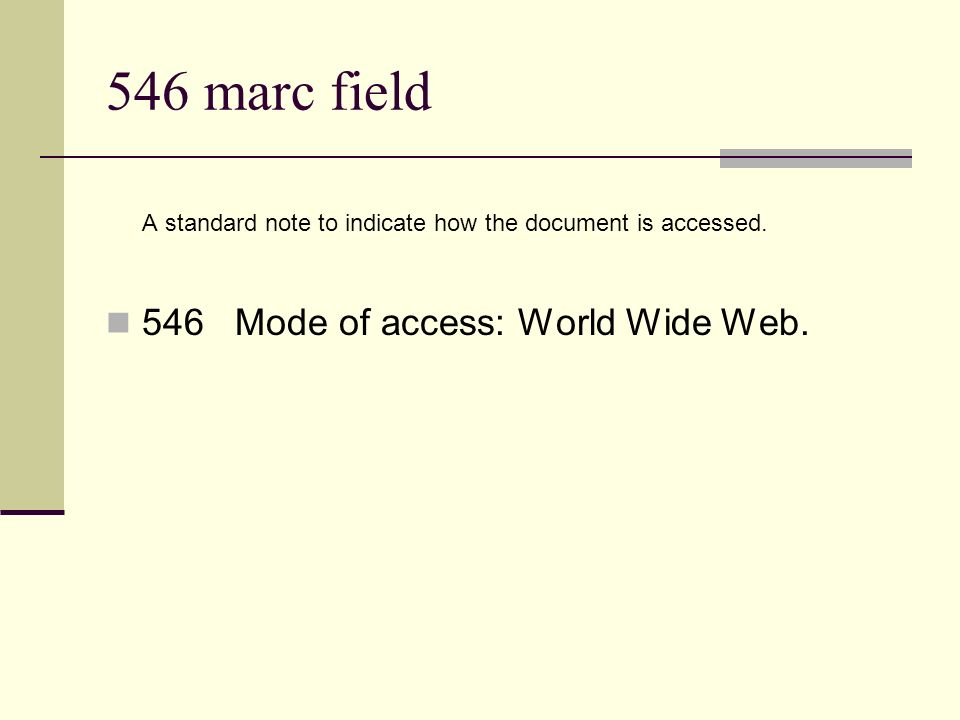 546 marc field A standard note to indicate how the document is accessed. 546 Mode of access: World Wide Web.