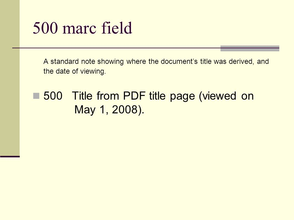 500 marc field A standard note showing where the documents title was derived, and the date of viewing.
