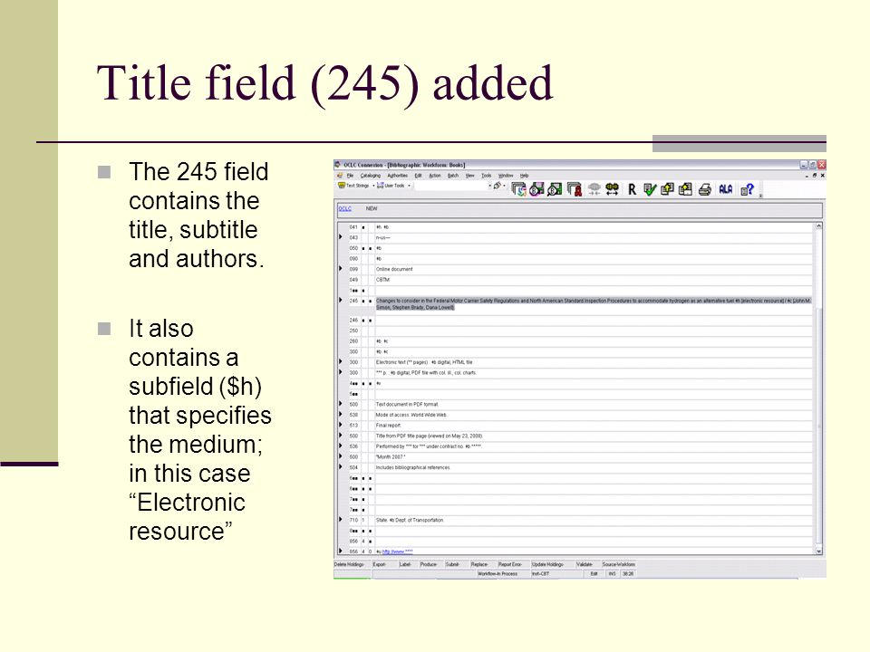 Title field (245) added The 245 field contains the title, subtitle and authors. It also contains a subfield ($h) that specifies the medium; in this ca