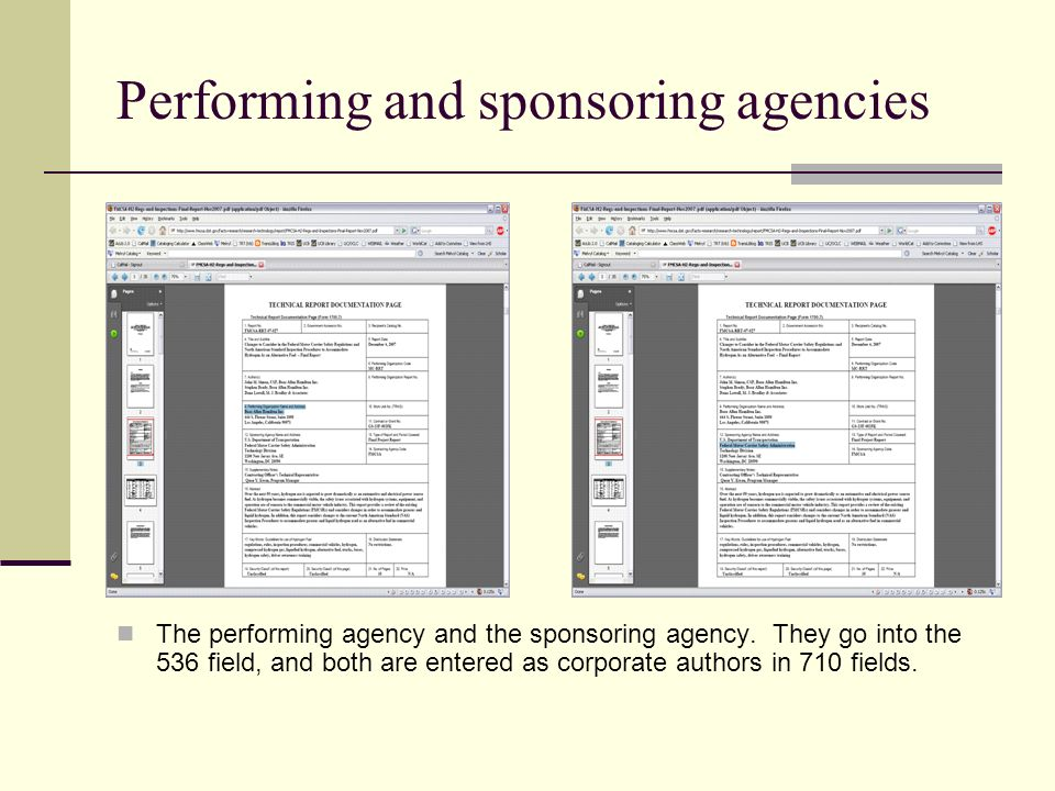 Performing and sponsoring agencies The performing agency and the sponsoring agency. They go into the 536 field, and both are entered as corporate auth