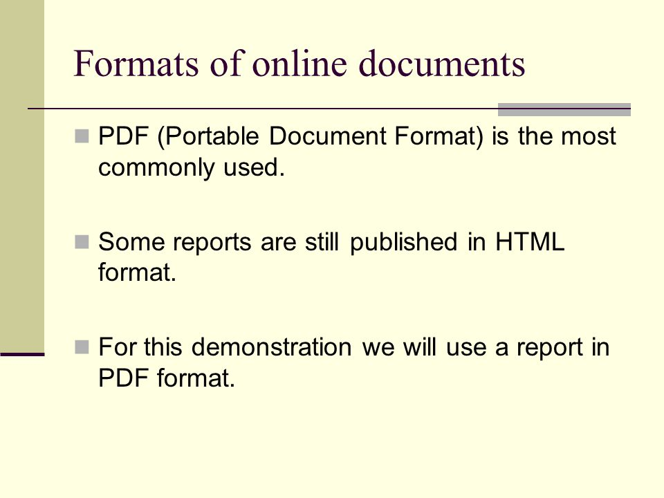 Formats of online documents PDF (Portable Document Format) is the most commonly used. Some reports are still published in HTML format. For this demons
