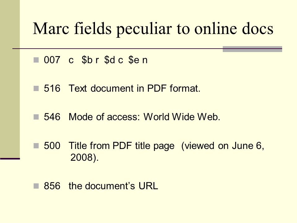 Marc fields peculiar to online docs 007 c $b r $d c $e n 516 Text document in PDF format. 546 Mode of access: World Wide Web. 500 Title from PDF title